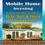 There Mobile Home Investing Stepbystep Guide Buy Sell Rent Homes